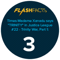 "Times Madame Xanadu says ""TRINITY"" in Justice League #22 - Trinity War, Part 1: 3"