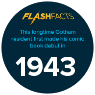 This longtime Gotham resident first made his comic book debut in 1943