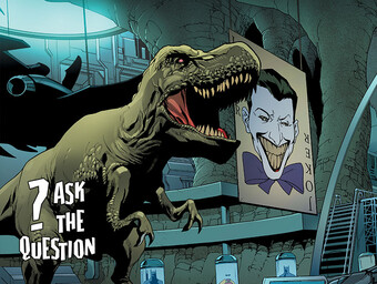 ASK...THE QUESTION: What's the Deal with the Dinosaur in the Batcave?